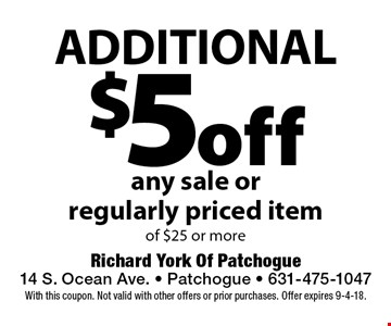 Additional $5 off any sale or regularly priced item of $25 or more. With this coupon. Not valid with other offers or prior purchases. Offer expires 9-4-18.