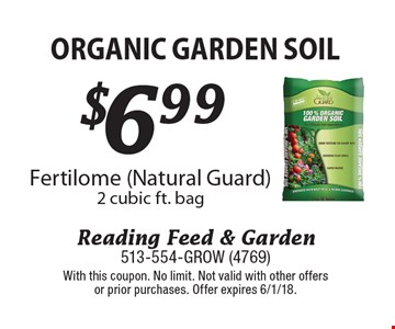 $6.99 organic garden soil Fertilome (Natural Guard) 2 cubic ft. bag. With this coupon. No limit. Not valid with other offers or prior purchases. Offer expires 6/1/18.