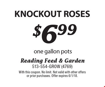 Knockout Roses! $6.99 one gallon pots. With this coupon. No limit. Not valid with other offers or prior purchases. Offer expires 6/1/18.