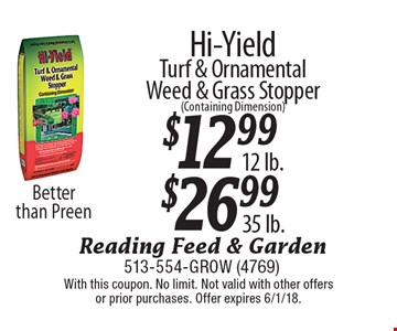 $12.99 12lb or $26.99 35 lb Hi-Yield Turf & Ornamental Weed & Grass Stopper (Containing Dimension) Better than Preen. With this coupon. No limit. Not valid with other offers or prior purchases. Offer expires 6/1/18.