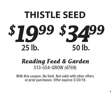 Thistle Seed50 lb. Thistle Seed25 lb. With this coupon. No limit. Not valid with other offers or prior purchases. Offer expires 5/30/18.