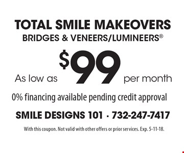 Total Smile Makeovers: Bridges & Veneers/Lumineers as low as $99 per month. 0% financing available pending credit approval. With this coupon. Not valid with other offers or prior services. Exp. 5-11-18.