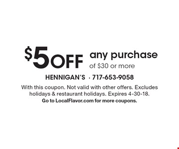 $5 OFF any purchase of $30 or more. With this coupon. Not valid with other offers. Excludes holidays & restaurant holidays. Expires 4-30-18.Go to LocalFlavor.com for more coupons.