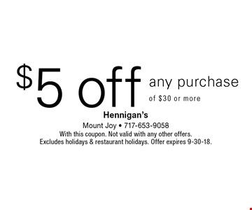 $5 off any purchase of $30 or more. With this coupon. Not valid with any other offers.Excludes holidays & restaurant holidays. Offer expires 9-30-18.