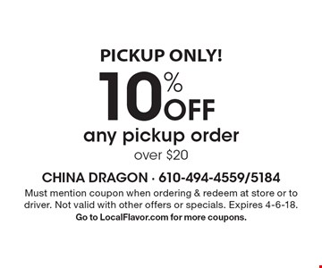 PICKUP ONLY! 10% Off any pickup order over $20. Must mention coupon when ordering & redeem at store or to driver. Not valid with other offers or specials. Expires 4-6-18. Go to LocalFlavor.com for more coupons.