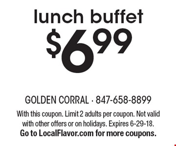 $6.99 lunch buffet. With this coupon. Limit 2 adults per coupon. Not valid with other offers or on holidays. Expires 6-29-18. Go to LocalFlavor.com for more coupons.