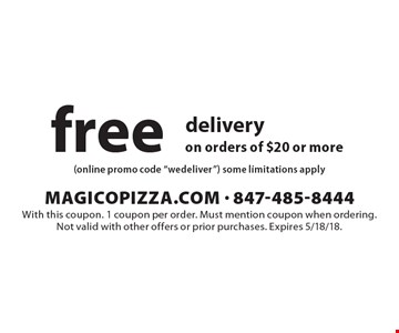 Free delivery on orders of $20 or more. With this coupon. 1 coupon per order. Must mention coupon when ordering.Not valid with other offers or prior purchases. Expires 5/18/18.