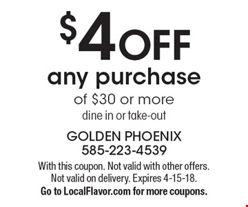$4 OFF any purchase of $30 or more. Dine in or take-out. With this coupon. Not valid with other offers. Not valid on delivery. Expires 4-15-18. Go to LocalFlavor.com for more coupons.