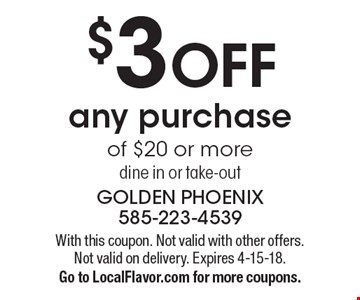 $3 OFF any purchase of $20 or more. Dine in or take-out. With this coupon. Not valid with other offers. Not valid on delivery. Expires 4-15-18. Go to LocalFlavor.com for more coupons.
