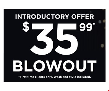 $35.99 Blowout. First time clients only. Wash and style included.