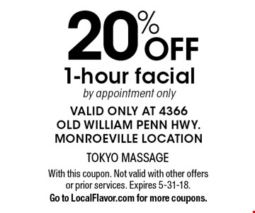 20% OFF 1-hour facial, by appointment only. Valid only at 4366 Old William Penn Hwy. Monroeville location. With this coupon. Not valid with other offers or prior services. Expires 5-31-18. Go to LocalFlavor.com for more coupons.
