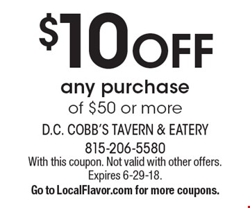 $10 off any purchase of $50 or more. With this coupon. Not valid with other offers. Expires 6-29-18. Go to LocalFlavor.com for more coupons.