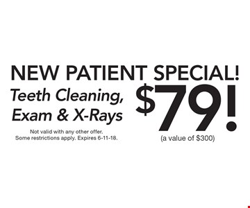 New Patient Special! $79! Teeth Cleaning, Exam & X-Rays (a value of $300). Not valid with any other offer. Some restrictions apply. Expires 6-11-18.