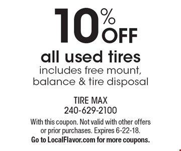 10% off all used tires. Includes free mount, balance & tire disposal. With this coupon. Not valid with other offers or prior purchases. Expires 6-22-18. Go to LocalFlavor.com for more coupons.