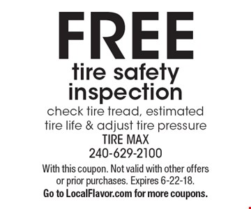 Free tire safety inspection. Check tire tread, estimated tire life & adjust tire pressure. With this coupon. Not valid with other offers or prior purchases. Expires 6-22-18. Go to LocalFlavor.com for more coupons.