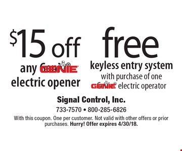 Free keyless entry system with purchase of one Genie electric operator. $15 off any Genie electric opener. With this coupon. One per customer. Not valid with other offers or prior purchases. Hurry! Offer expires 4/30/18.
