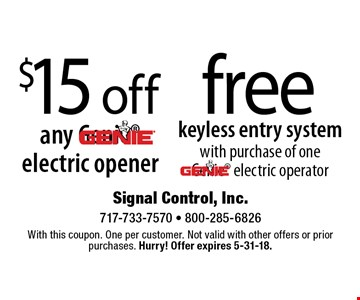 Free keyless entry system with purchase of one Genie electric operator. $15 off any Genie electric opener. With this coupon. One per customer. Not valid with other offers or prior purchases. Hurry! Offer expires 5-31-18.