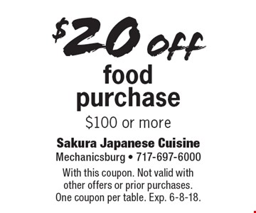 $20 off food purchase $100 or more. With this coupon. Not valid with  other offers or prior purchases. One coupon per table. Exp. 6-8-18.