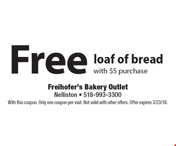 Free loaf of bread with $5 purchase. With this coupon. Only one coupon per visit. Not valid with other offers. Offer expires 3/23/18.