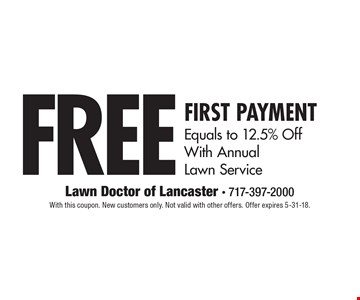 Free First Payment. Equals to 12.5% Off With Annual Lawn Service. With this coupon. New customers only. Not valid with other offers. Offer expires 5-31-18.