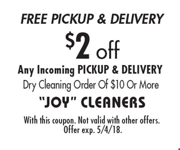 $2 off. Any Incoming PICKUP & DELIVERY Dry Cleaning Order Of $10 Or More. With this coupon. Not valid with other offers. Offer exp. 5/4/18.