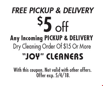 $5 off. Any Incoming PICKUP & DELIVERY Dry Cleaning Order Of $15 Or More. With this coupon. Not valid with other offers. Offer exp. 5/4/18.