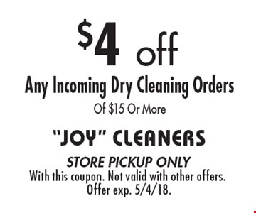 $4 off. Any Incoming Dry Cleaning Orders Of $15 Or More. Store pickup only. With this coupon. Not valid with other offers. Offer exp. 5/4/18.