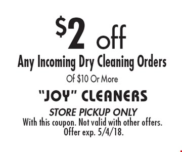 $2 off. Any Incoming Dry Cleaning Orders Of $10 Or More. Store pickup only. With this coupon. Not valid with other offers. Offer exp. 5/4/18.