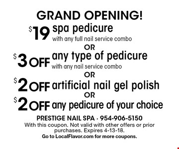 GRAND OPENING! $2OFFany pedicure of your choice. $2OFF artificial nail gel polish. $3OFFany type of pedicure with any nail service combo. $19spa pedicure with any full nail service combo. . With this coupon. Not valid with other offers or prior purchases. Expires 4-13-18.Go to LocalFlavor.com for more coupons.