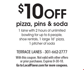 $10 OFF pizza, pins & soda 1 lane with 2 hours of unlimited bowling for up to 6 people, shoe rentals, 1 large 16