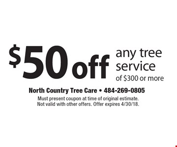 $50 off any tree service of $300 or more. Must present coupon at time of original estimate. Not valid with other offers. Offer expires 4/30/18.