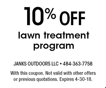 10% Off lawn treatment program. With this coupon. Not valid with other offers or previous quotations. Expires 4-30-18.