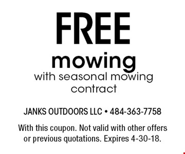 FREE mowing with seasonal mowing contract. With this coupon. Not valid with other offers or previous quotations. Expires 4-30-18.