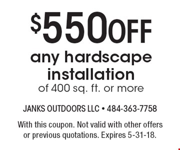 $550 Off any hardscape installation of 400 sq. ft. or more. With this coupon. Not valid with other offers or previous quotations. Expires 5-31-18.