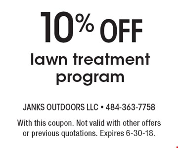 10% Off lawn treatment program. With this coupon. Not valid with other offers or previous quotations. Expires 6-30-18.