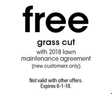 Free grass cut with 2018 lawn maintenance agreement (new customers only). Not valid with other offers. Expires 6-1-18.