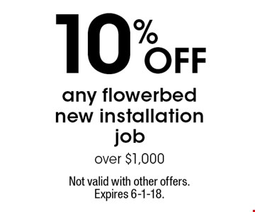 10%OFF any flowerbed new installation job over $1,000. Not valid with other offers. Expires 6-1-18.