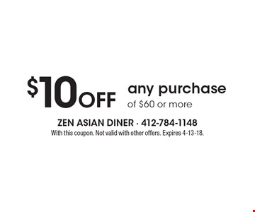 $10 Off any purchase of $60 or more. With this coupon. Not valid with other offers. Expires 4-13-18.