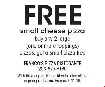 Free small cheese pizza. Buy any 2 large (one or more toppings) pizzas, get a small pizza free. With this coupon. Not valid with other offers or prior purchases. Expires 5-11-18.