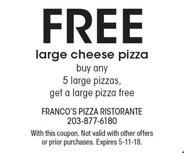Free large cheese pizza. Buy any 5 large pizzas, get a large pizza free. With this coupon. Not valid with other offers or prior purchases. Expires 5-11-18.
