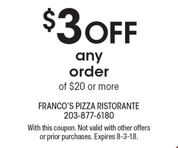 $3 off any order of $20 or more. With this coupon. Not valid with other offers or prior purchases. Expires 8-3-18.