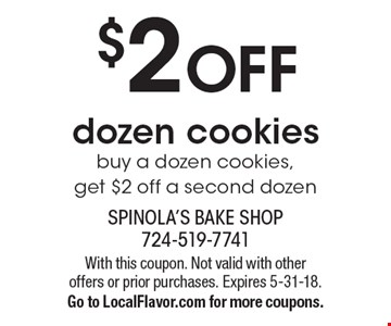 $2 OFF dozen cookies. Buy a dozen cookies, get $2 off a second dozen. With this coupon. Not valid with other offers or prior purchases. Expires 5-31-18. Go to LocalFlavor.com for more coupons.
