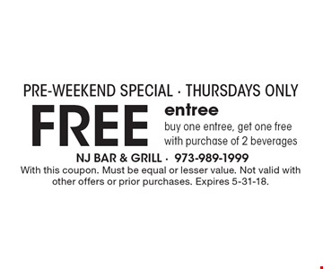 FREE entree. buy one entree, get one free with purchase of 2 beverages. With this coupon. Must be equal or lesser value. Not valid with other offers or prior purchases. Expires 5-31-18.