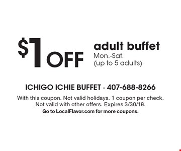 $1 off adult buffet Mon.-Sat. (up to 5 adults). With this coupon. Not valid holidays. 1 coupon per check. Not valid with other offers. Expires 3/30/18. Go to LocalFlavor.com for more coupons.