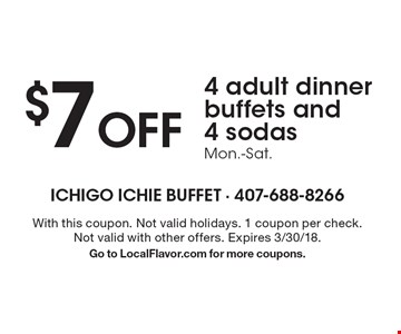 $7 off 4 adult dinner buffets and 4 sodas Mon.-Sat.. With this coupon. Not valid holidays. 1 coupon per check. Not valid with other offers. Expires 3/30/18. Go to LocalFlavor.com for more coupons.