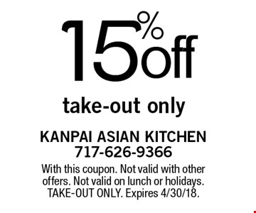 15% off take-out only. With this coupon. Not valid with other offers. Not valid on lunch or holidays.TAKE-OUT ONLY. Expires 4/30/18.