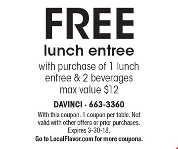 Free lunch entree. With purchase of 1 lunch entree & 2 beverages. Max value $12. With this coupon. 1 coupon per table. Not valid with other offers or prior purchases. Expires 3-30-18. Go to LocalFlavor.com for more coupons.