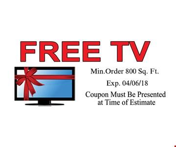 Free TV -Min. order 800 sq.ft.