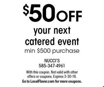 $50 OFF your next catered event min $500 purchase. With this coupon. Not valid with other offers or coupons. Expires 3-30-18. Go to LocalFlavor.com for more coupons.