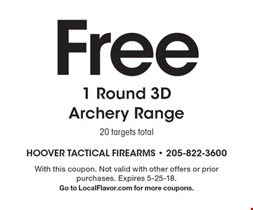 Free 1 Round 3D Archery Range 20 targets total. With this coupon. Not valid with other offers or prior purchases. Expires 5-25-18. Go to LocalFlavor.com for more coupons.